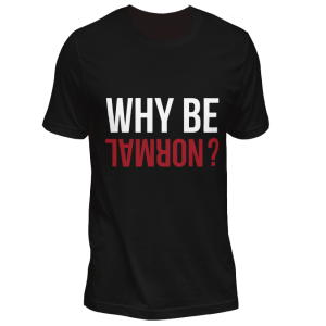 Why Be Normal? T-shirt for weightlifters